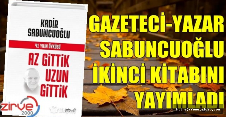 """GAZETECİ SABUNCUOĞLU'NUN İKİNCİ KİTABI """"AZ GİTTİK UZ GİTTİK"""""""