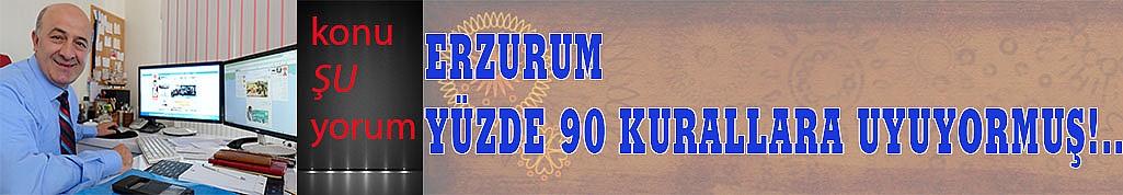 ERZURUM YÜZDE 90 KURALLARA UYUYORMUŞ!..