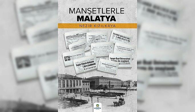 """""""Manşetlerle Malatya"""" yayınlandı"""